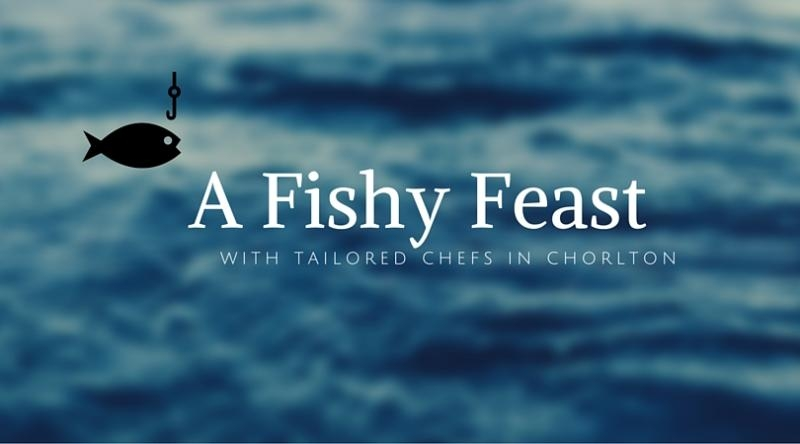 A Fishy Feast with tailored chefs in Chorlton