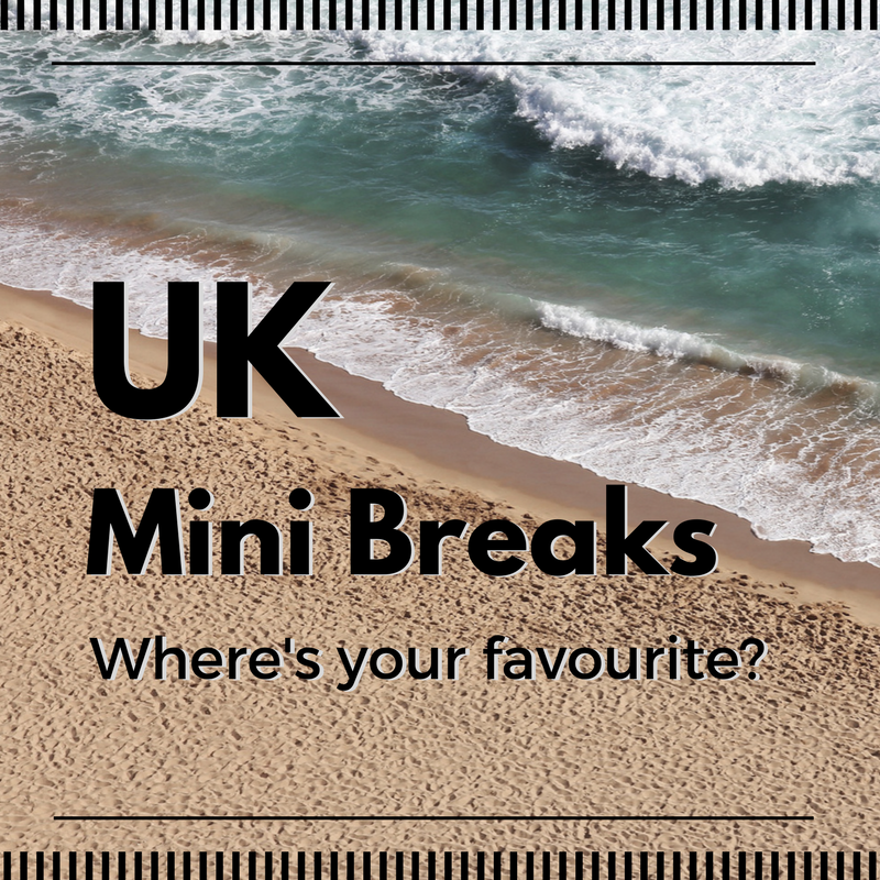 UK mini breaks, where's your favourite?