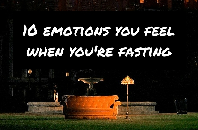 10 emotions you feel when you're fasting