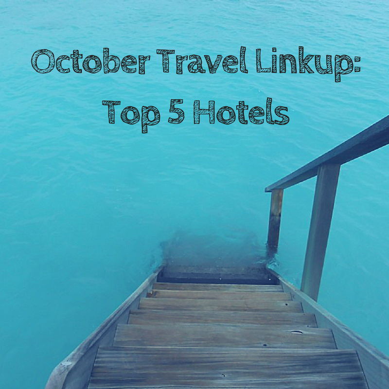 October Travel Linkup: Top 5 hotel stays