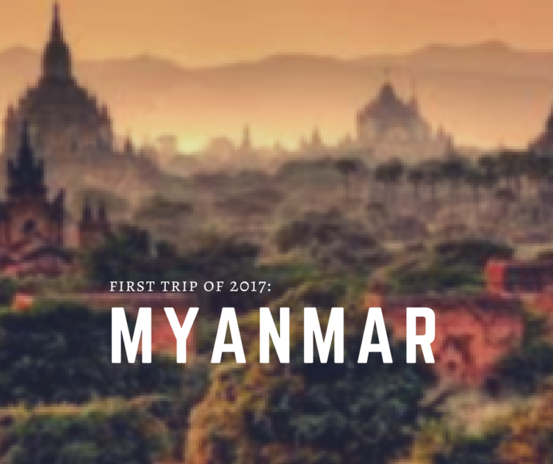 First trip of 2017: Myanmar