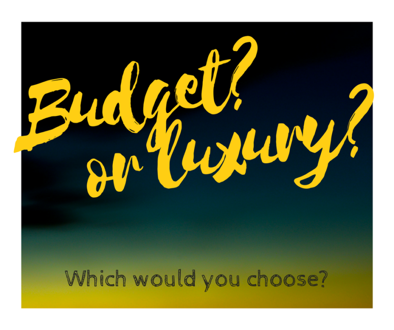 Budget or luxury?