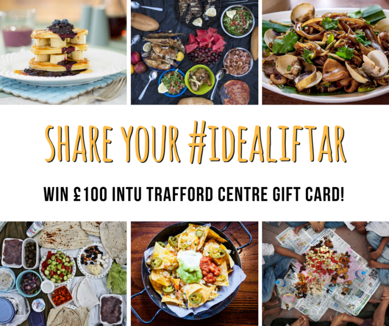 share your ideal iftar win with intu trafford centre
