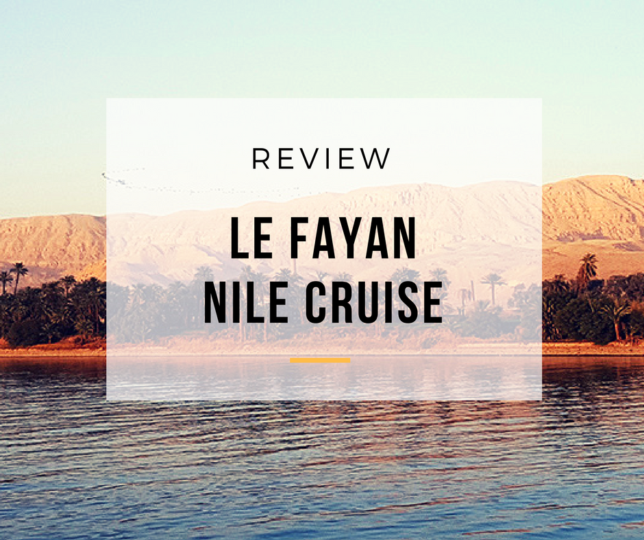 Review: Le Fayan Nile Cruise